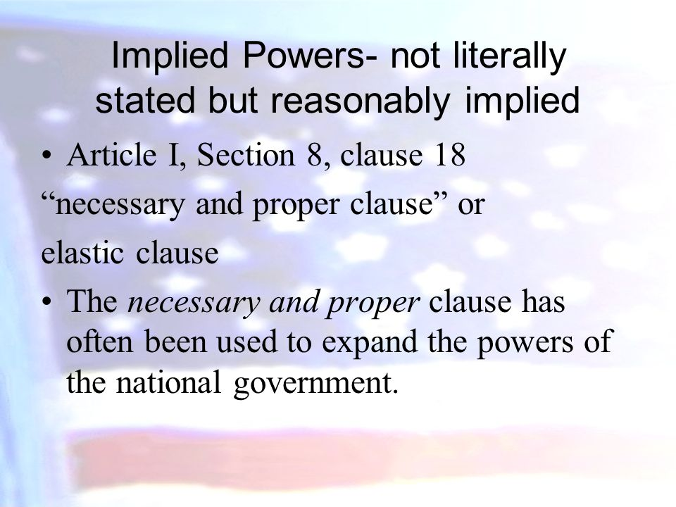 Implied Powers- not literally stated but reasonably implied