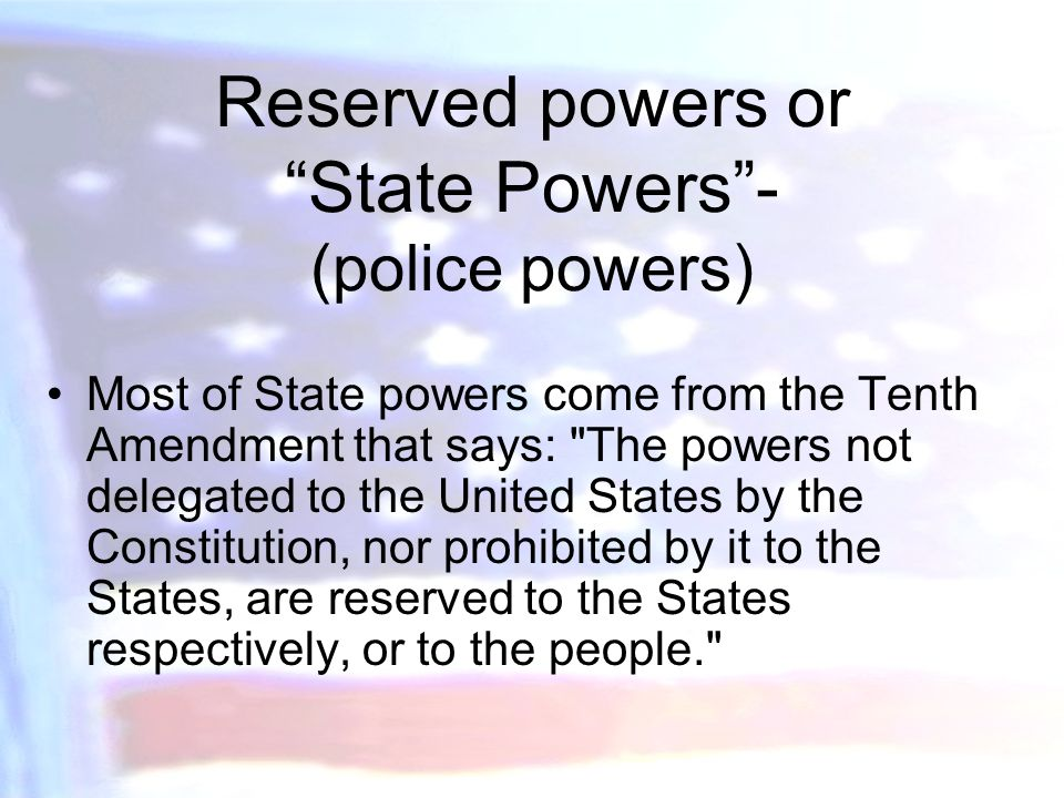 Reserved powers or State Powers - (police powers)