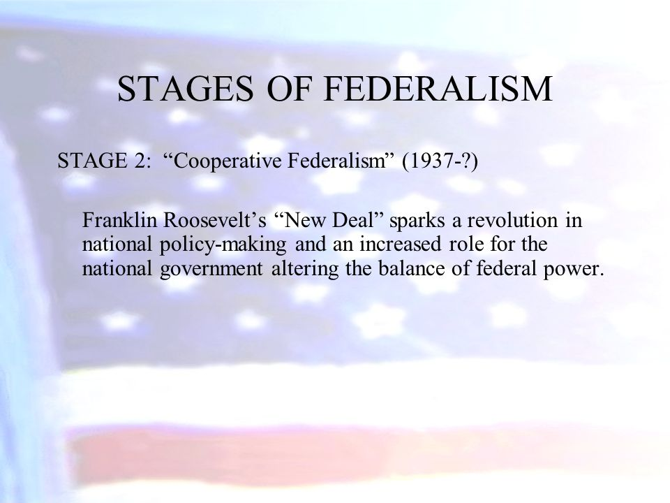 STAGES OF FEDERALISM STAGE 2: Cooperative Federalism (1937- )