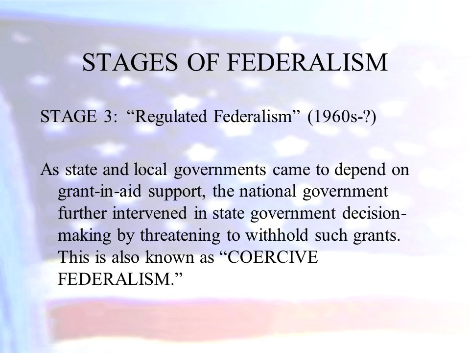 STAGES OF FEDERALISM STAGE 3: Regulated Federalism (1960s- )