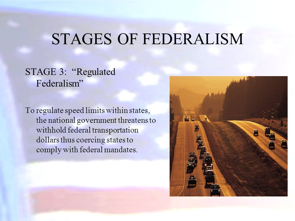 STAGES OF FEDERALISM STAGE 3: Regulated Federalism