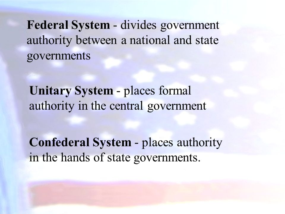 Federal System - divides government authority between a national and state governments