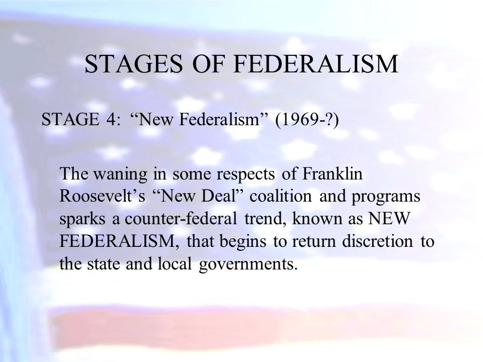 STAGES OF FEDERALISM STAGE 4: New Federalism (1969- )