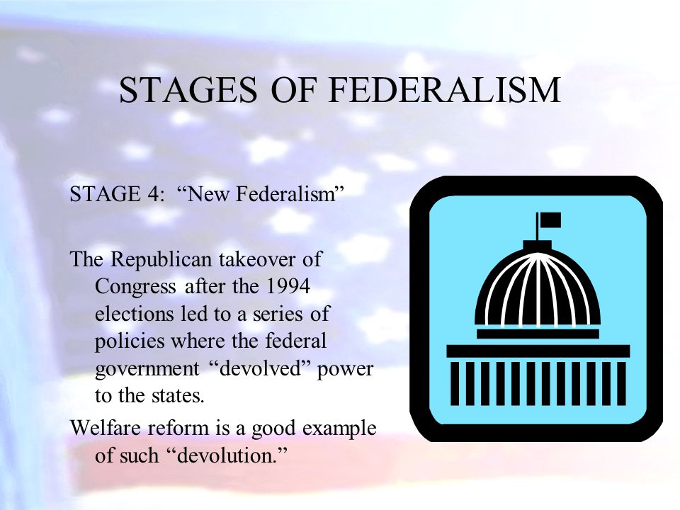 STAGES OF FEDERALISM STAGE 4: New Federalism
