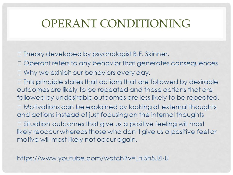 Operant conditioning  Theory developed by psychologist B.F. Skinner.
