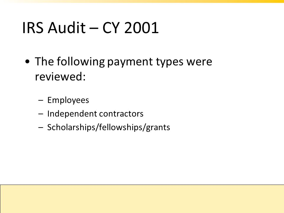 IRS Audit – CY 2001 The following payment types were reviewed: