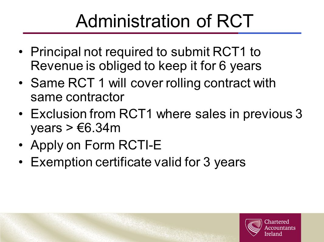 Administration of RCT Principal not required to submit RCT1 to Revenue is obliged to keep it for 6 years.