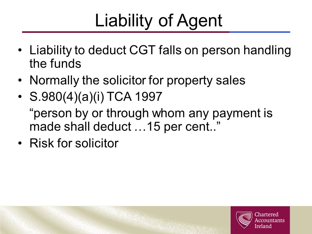 Liability of Agent Liability to deduct CGT falls on person handling the funds. Normally the solicitor for property sales.