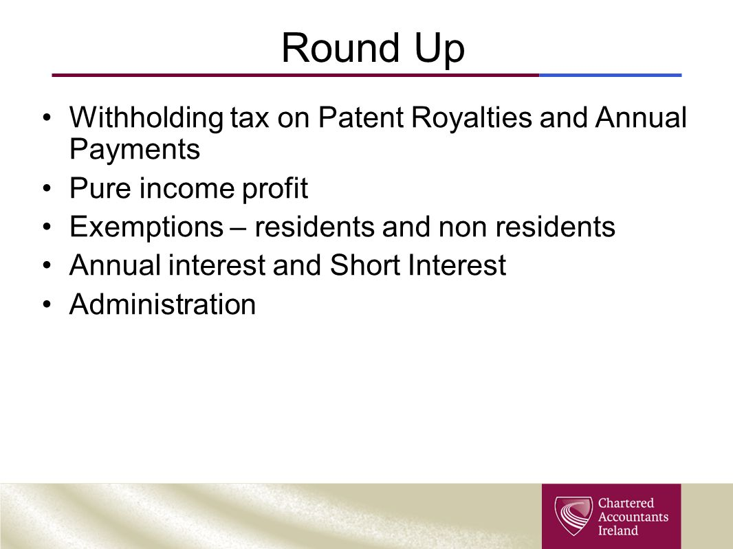 Round Up Withholding tax on Patent Royalties and Annual Payments