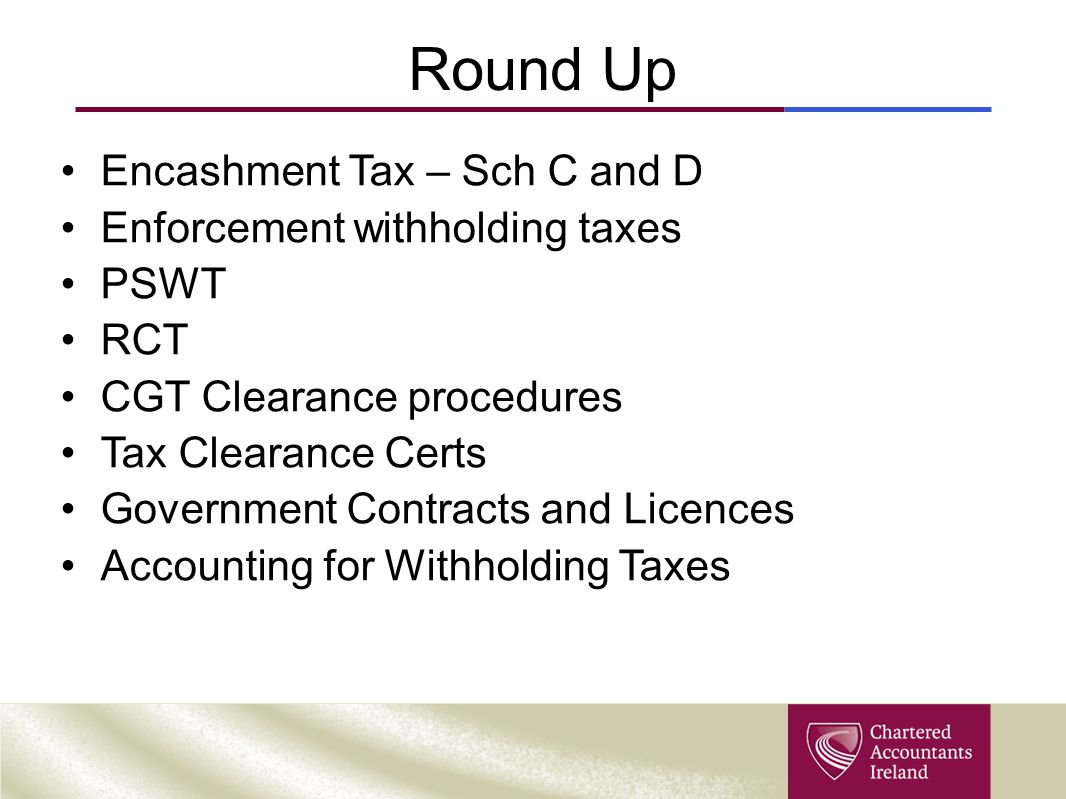 Round Up Encashment Tax – Sch C and D Enforcement withholding taxes