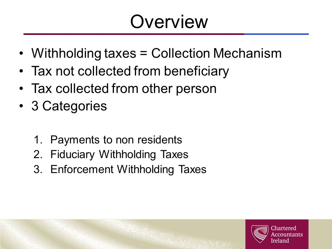 Overview Withholding taxes = Collection Mechanism