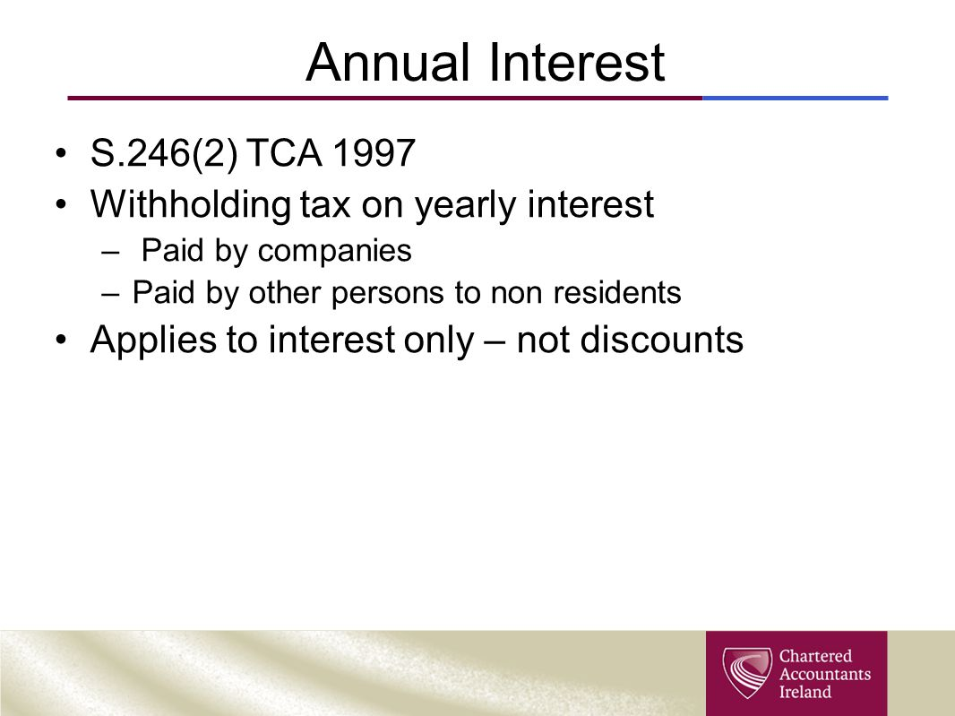 Annual Interest S.246(2) TCA 1997 Withholding tax on yearly interest