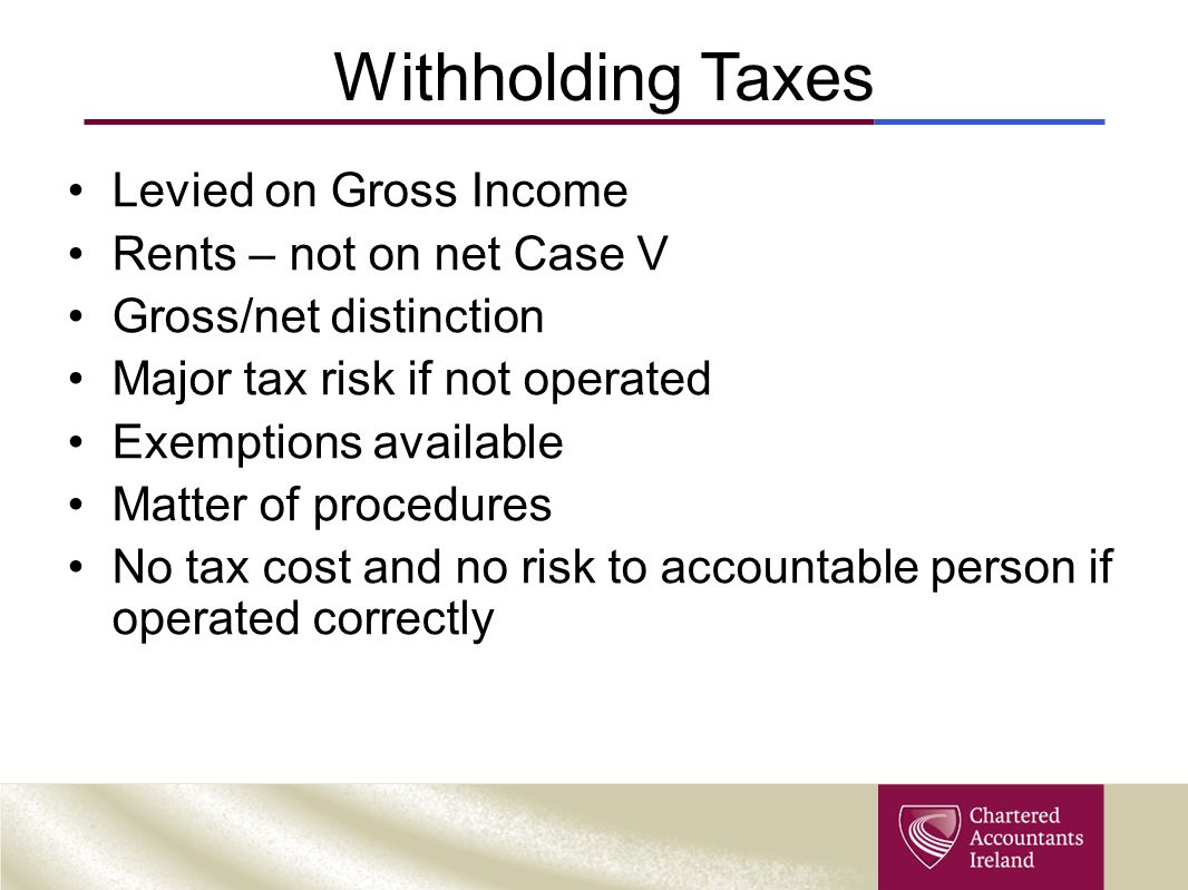 Withholding Taxes Levied on Gross Income Rents – not on net Case V