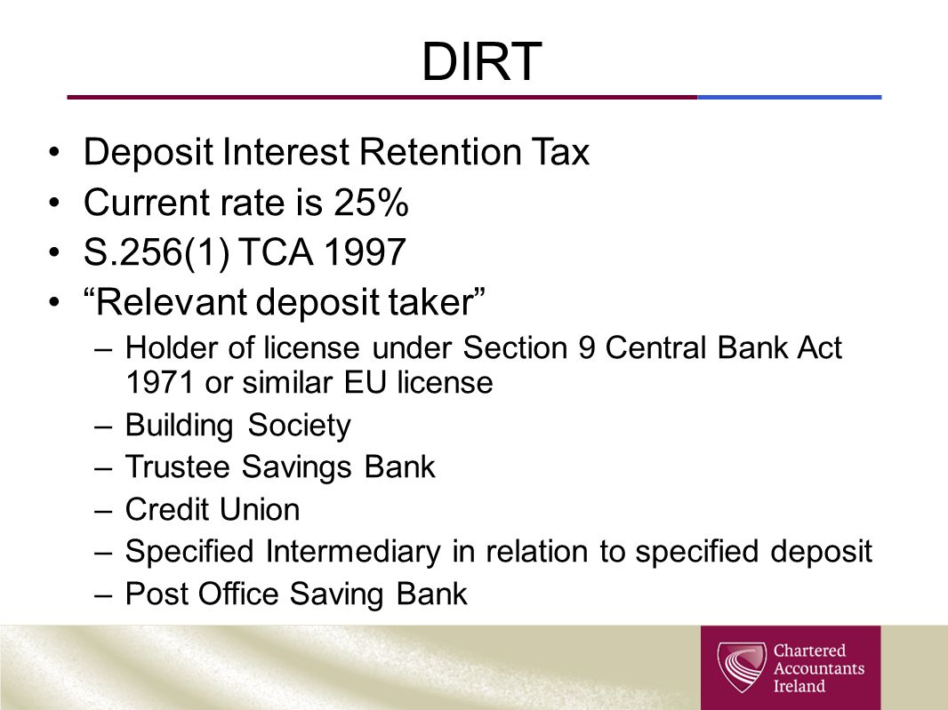 DIRT Deposit Interest Retention Tax Current rate is 25%