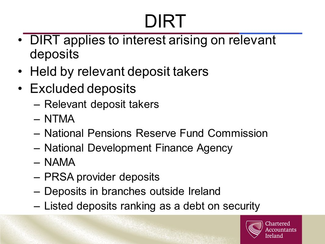 DIRT DIRT applies to interest arising on relevant deposits