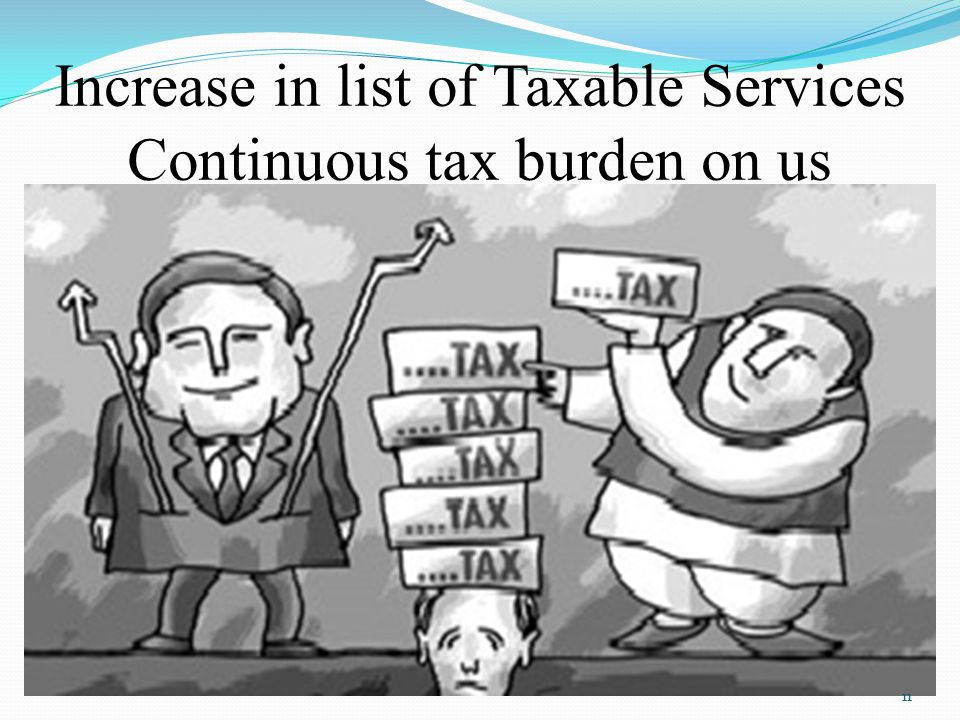 Increase in list of Taxable Services Continuous tax burden on us