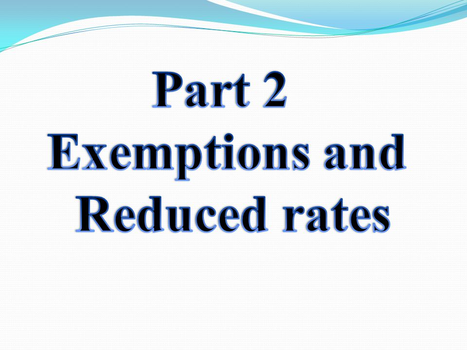 Part 2 Exemptions and Reduced rates