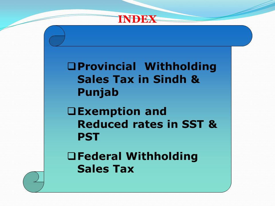 INDEX Provincial Withholding Sales Tax in Sindh & Punjab. Exemption and Reduced rates in SST & PST.