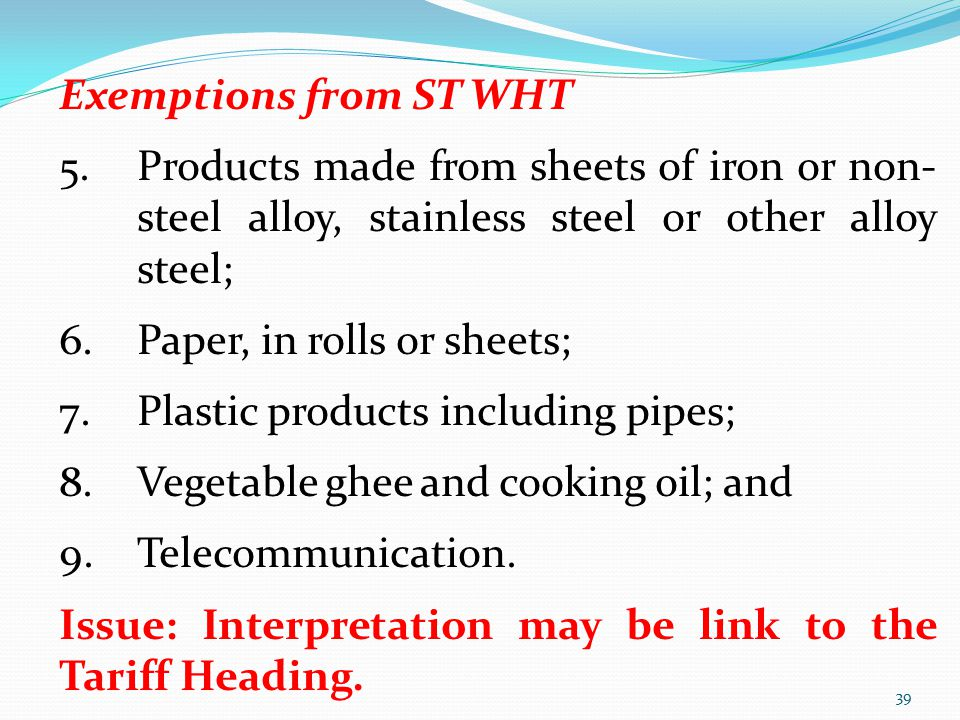 Exemptions from ST WHT Products made from sheets of iron or non- steel alloy, stainless steel or other alloy steel;