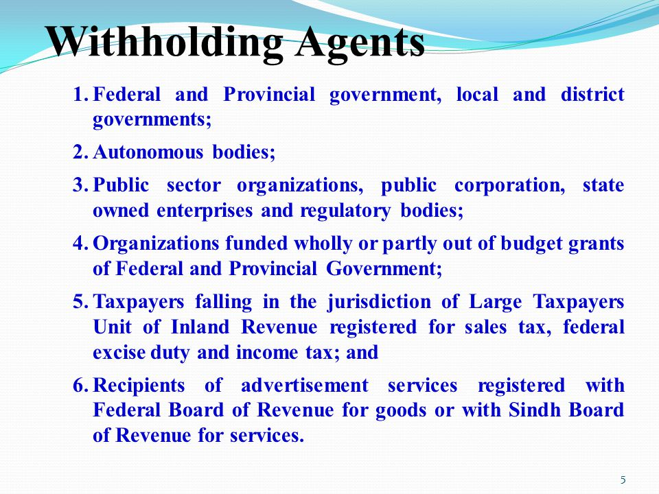 Withholding Agents 1. Federal and Provincial government, local and district governments; 2. Autonomous bodies;