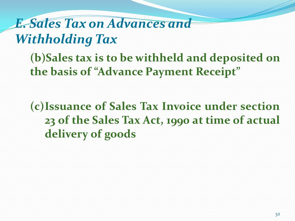 E. Sales Tax on Advances and Withholding Tax