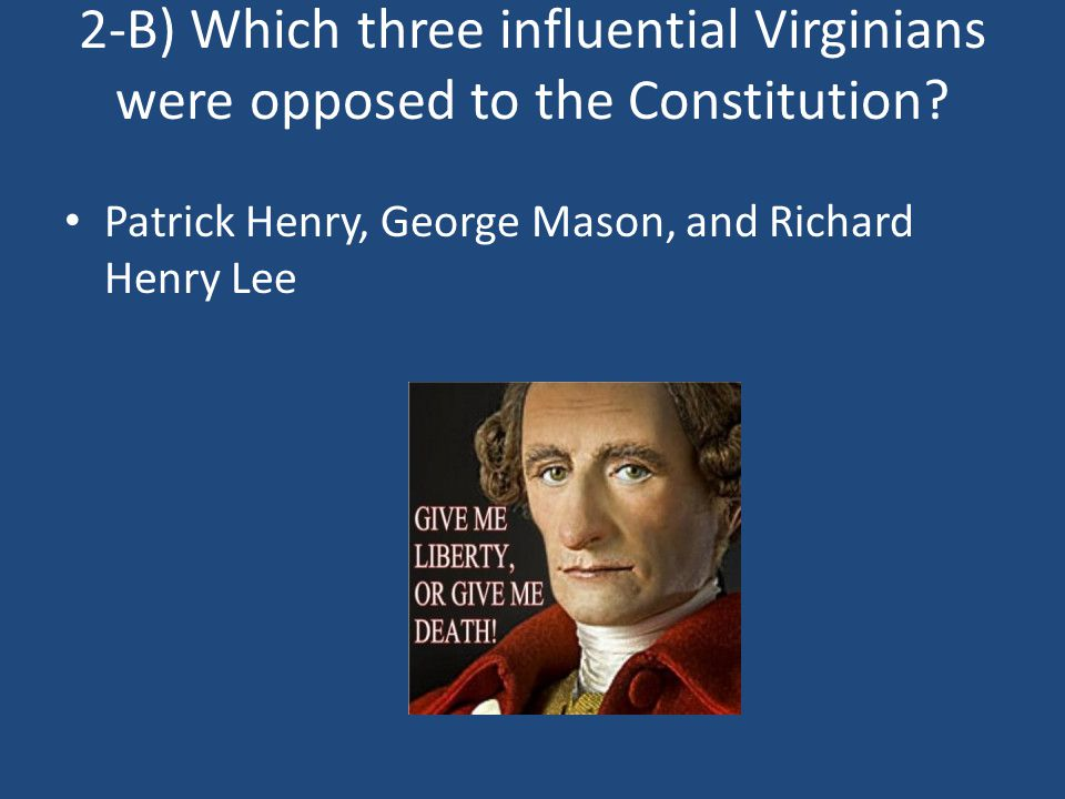 2-B) Which three influential Virginians were opposed to the Constitution
