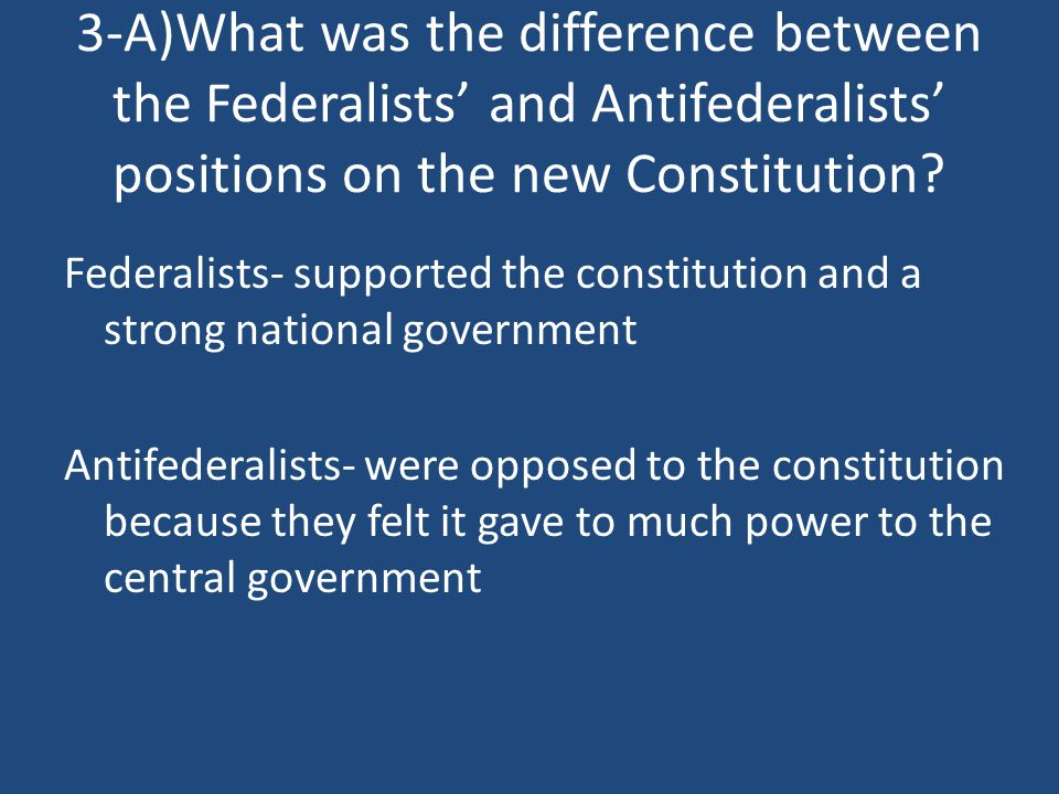 3-A)What was the difference between the Federalists' and Antifederalists' positions on the new Constitution