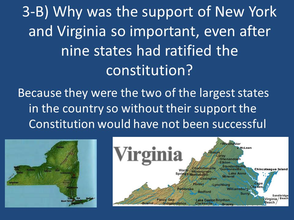 3-B) Why was the support of New York and Virginia so important, even after nine states had ratified the constitution