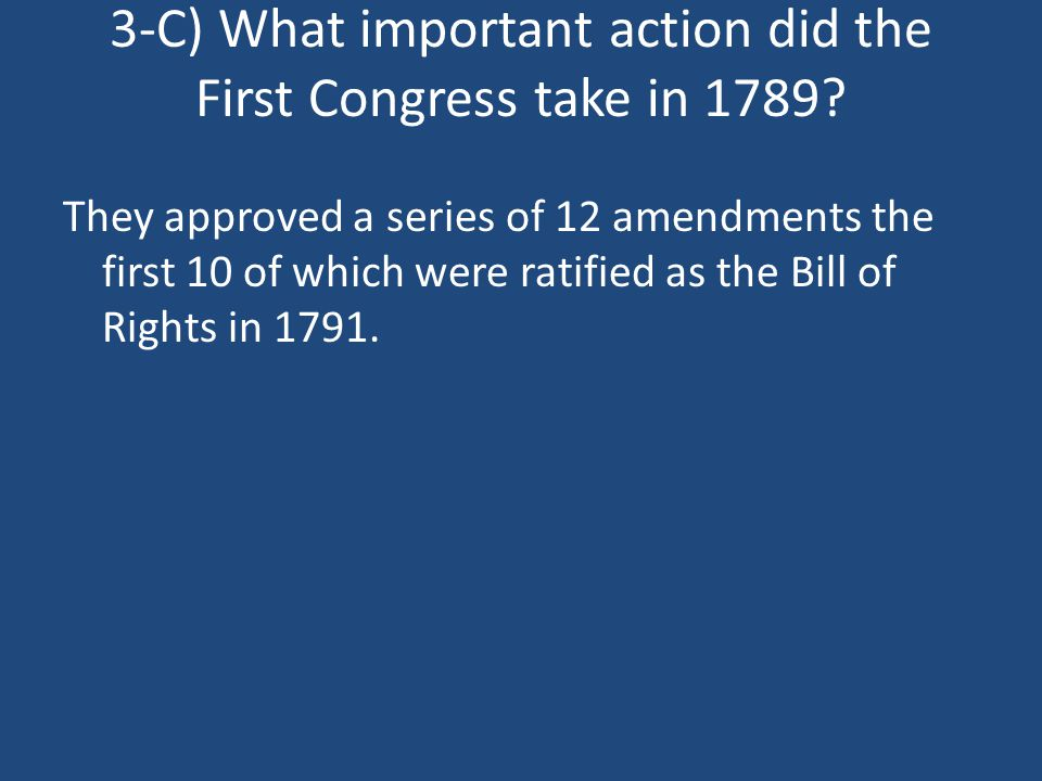 3-C) What important action did the First Congress take in 1789