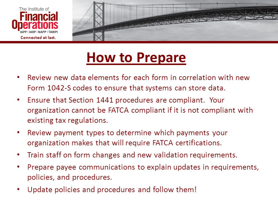 How to Prepare Review new data elements for each form in correlation with new Form 1042-S codes to ensure that systems can store data.