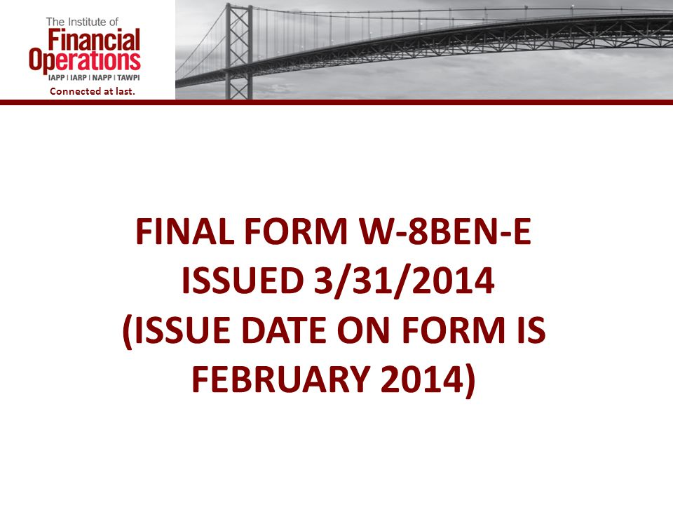 Final form w-8ben-e issued 3/31/2014 (issue date on form is february 2014)