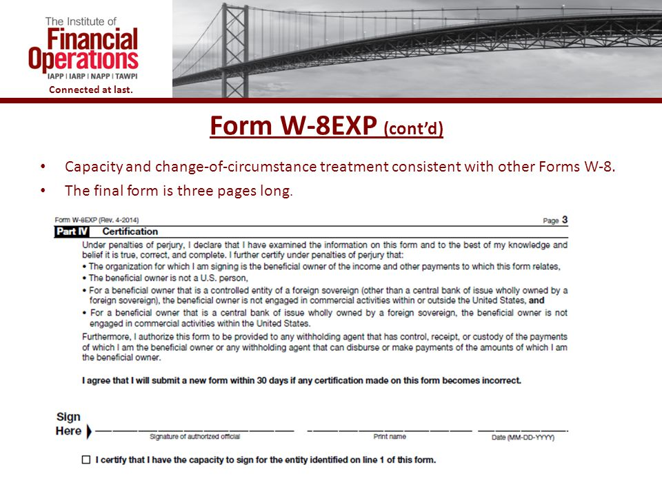 Form W-8EXP (cont'd) Capacity and change-of-circumstance treatment consistent with other Forms W-8.