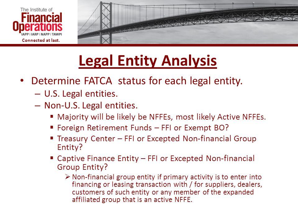 Legal Entity Analysis Determine FATCA status for each legal entity.