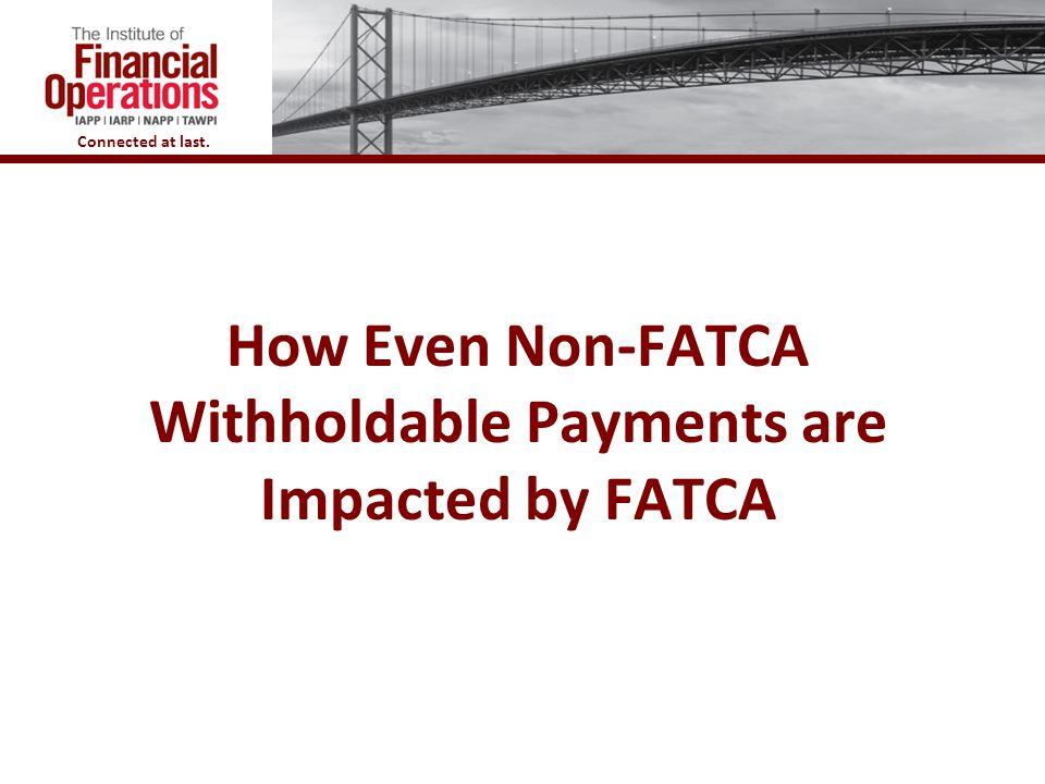 How Even Non-FATCA Withholdable Payments are Impacted by FATCA