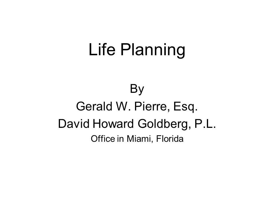 Life Planning By Gerald W. Pierre, Esq. David Howard Goldberg, P.L.