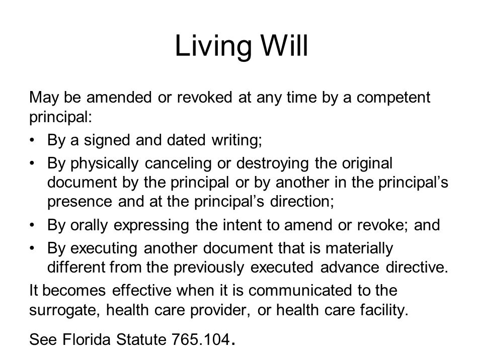 Living Will May be amended or revoked at any time by a competent principal: By a signed and dated writing;