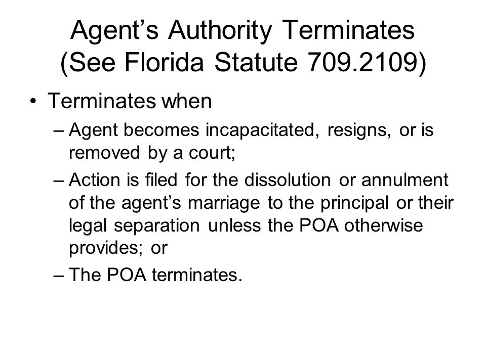 Agent's Authority Terminates (See Florida Statute 709.2109)