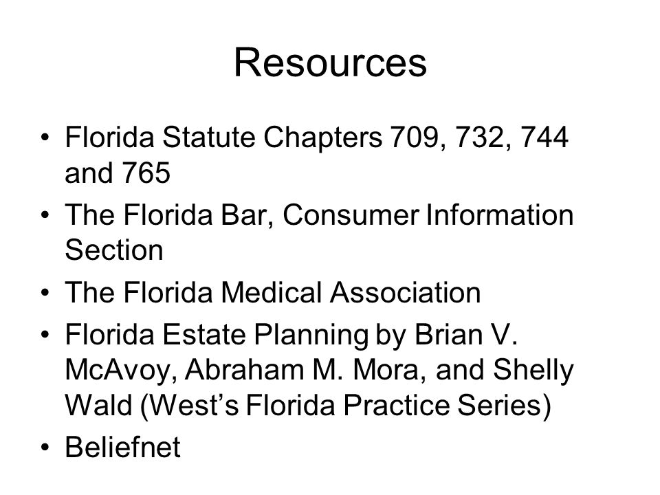 Resources Florida Statute Chapters 709, 732, 744 and 765