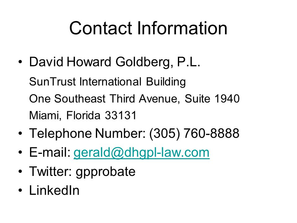 Contact Information David Howard Goldberg, P.L. SunTrust International Building. One Southeast Third Avenue, Suite 1940.