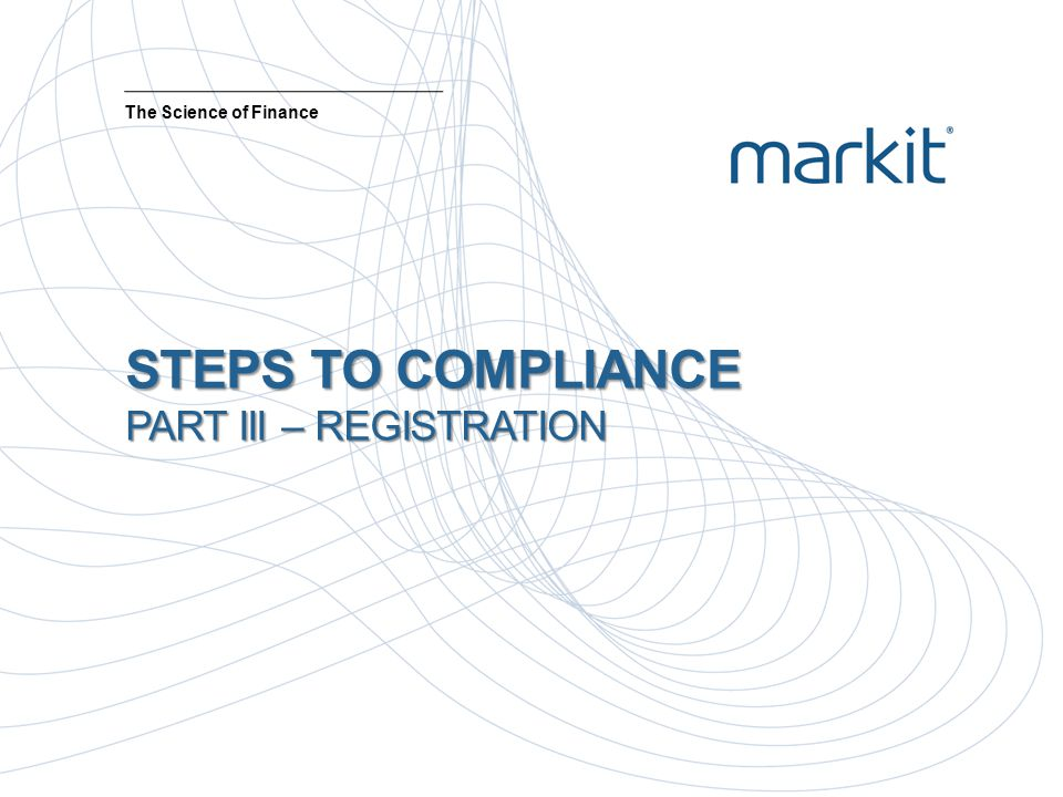 STEPS TO COMPLIANCE PART III – REGISTRATION