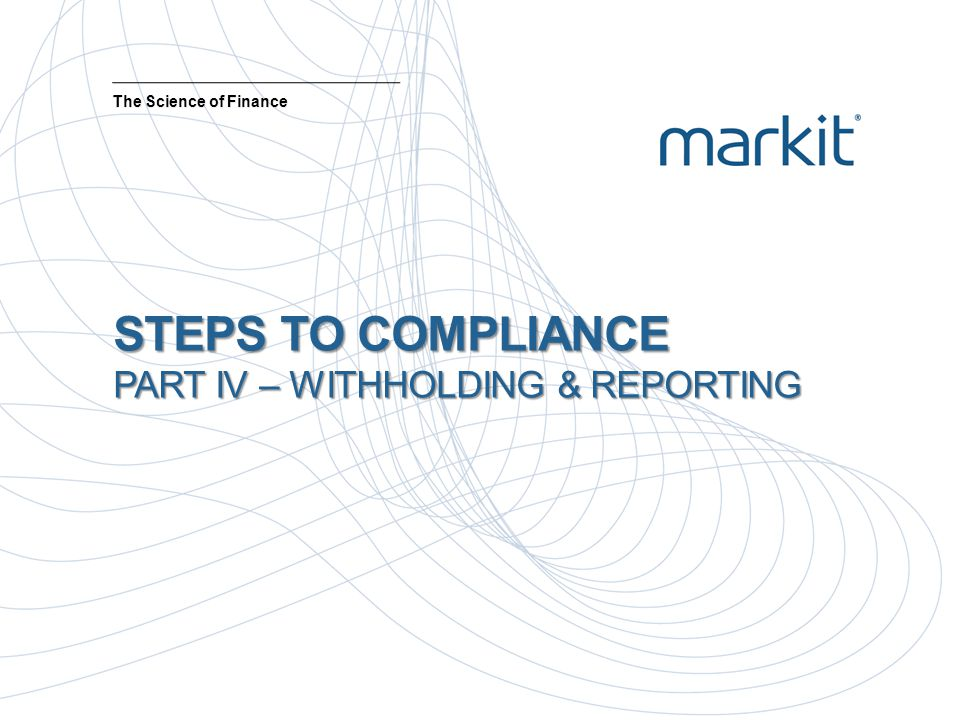 STEPS TO COMPLIANCE PART IV – WITHHOLDING & REPORTING
