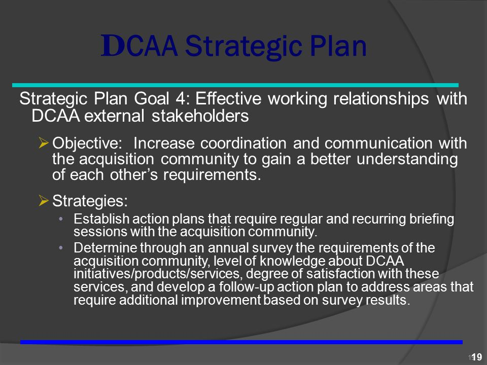 DCAA Strategic Plan Strategic Plan Goal 4: Effective working relationships with DCAA external stakeholders.