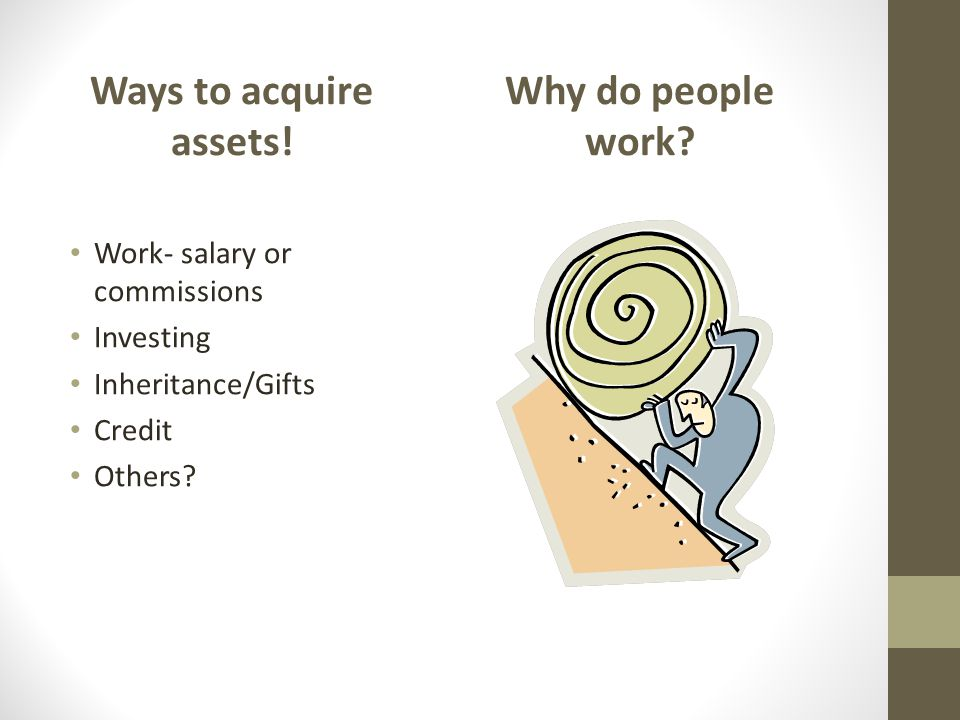 Ways to acquire assets! Why do people work