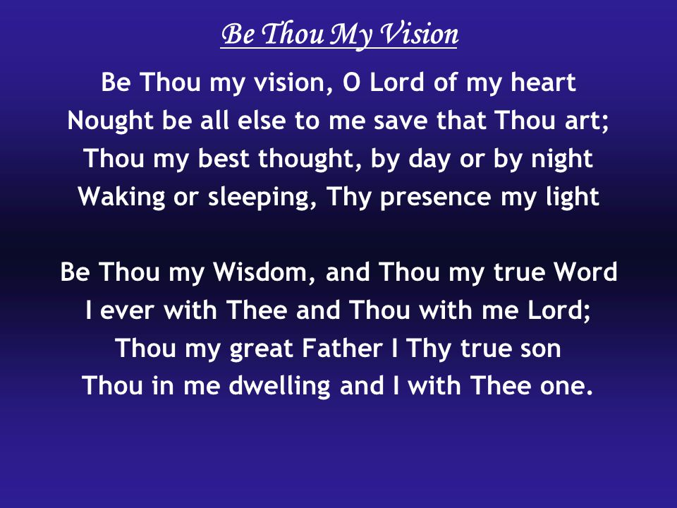 Be Thou My Vision Be Thou my vision, O Lord of my heart