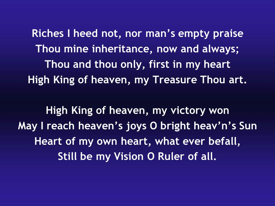 Riches I heed not, nor man's empty praise