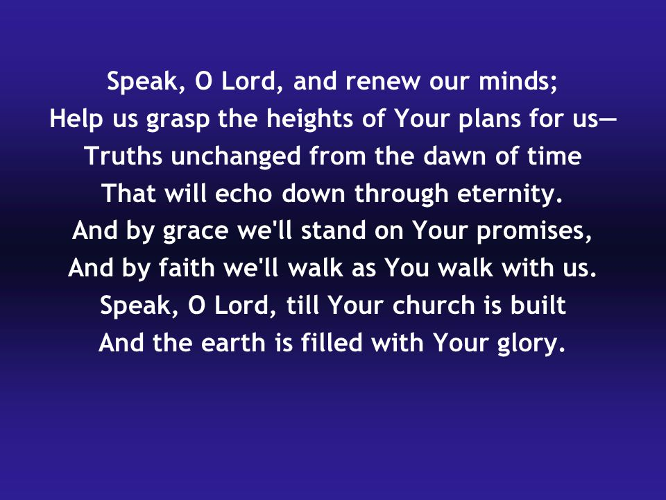 Speak, O Lord, and renew our minds;