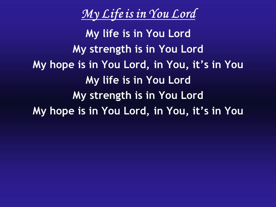 My strength is in You Lord My hope is in You Lord, in You, it's in You