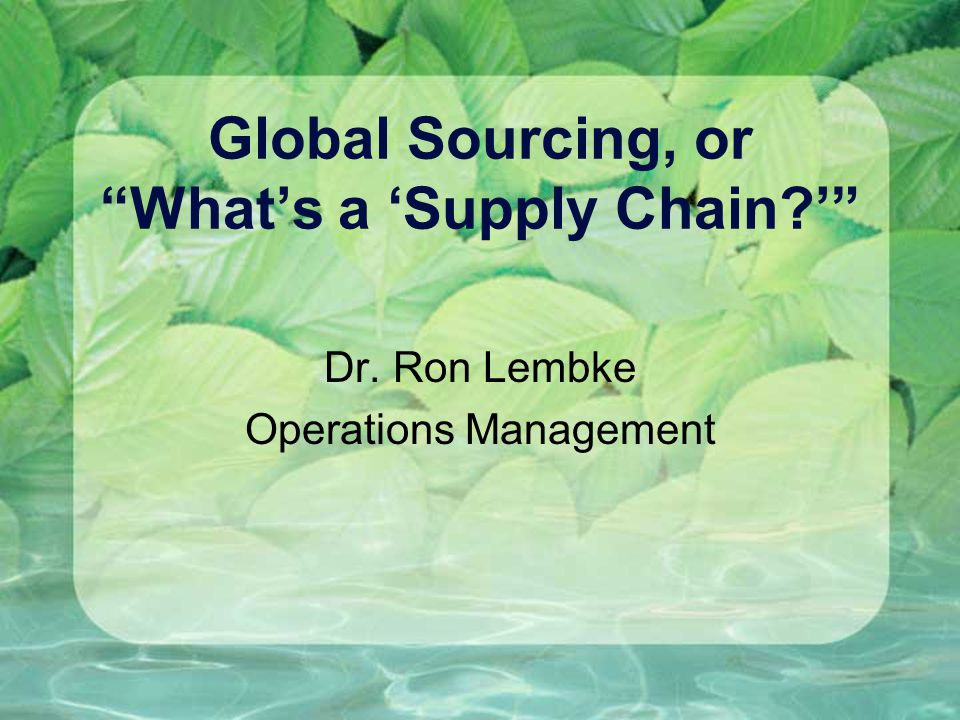 Global Sourcing, or What's a 'Supply Chain '