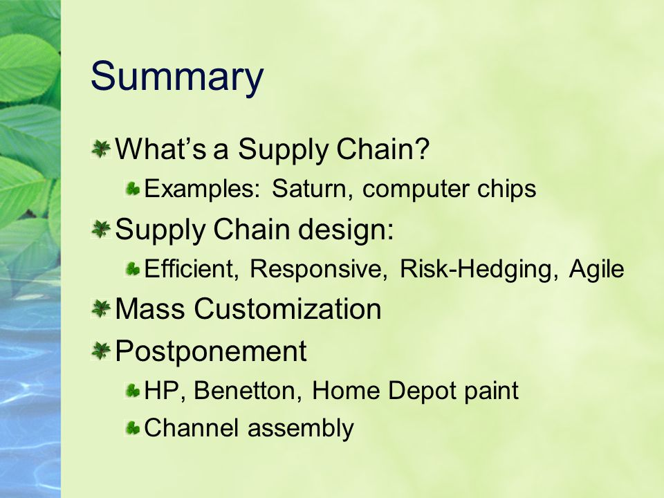 Summary What's a Supply Chain Supply Chain design: Mass Customization