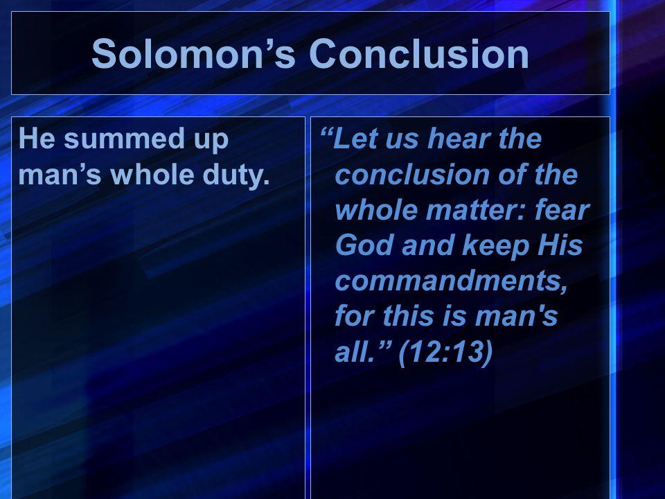 Solomon's Conclusion He summed up man's whole duty.